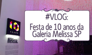 #VLOG | 10 Anos Galeria Melissa SP