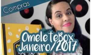 [VÍDEO] Unboxing OmeleteBox Jan/2017