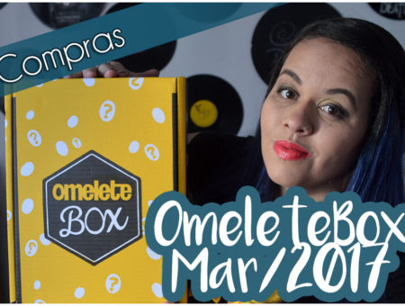 [VÍDEO] OmeleteBox Mar/17